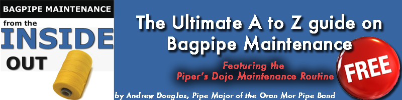 Bagpipe Maintenance from the Inside Out