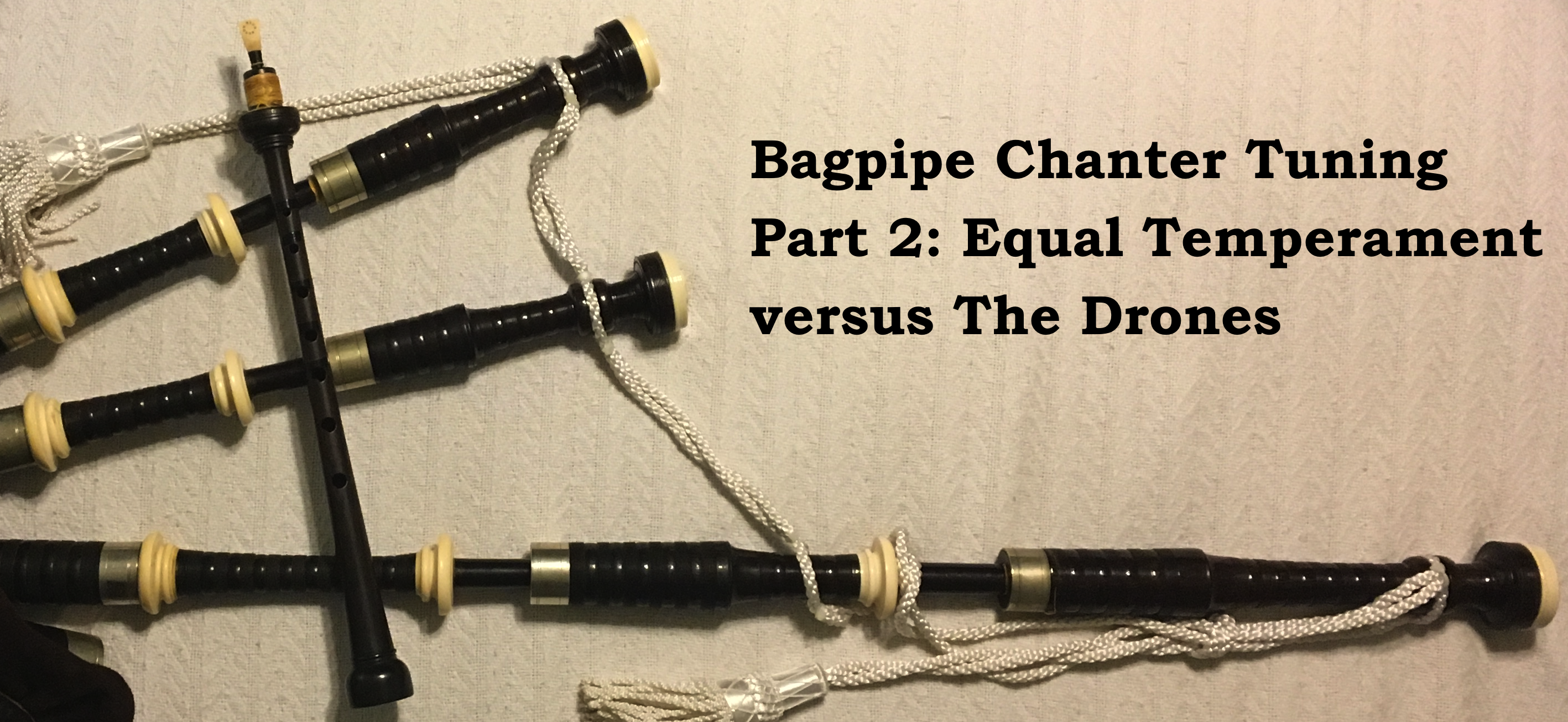 Bagpipe Chanter Tuning—Part 2: Equal Temperament vs. the Drones