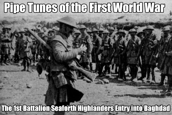 The 1st Battalion Seaforth Highlanders Entry into Baghdad